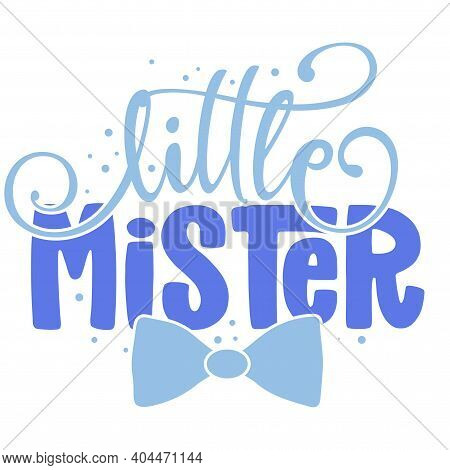 Little Mister - Text Style Illustration Text For Clothes. Inspirational Quote Baby Shower Card, Invi