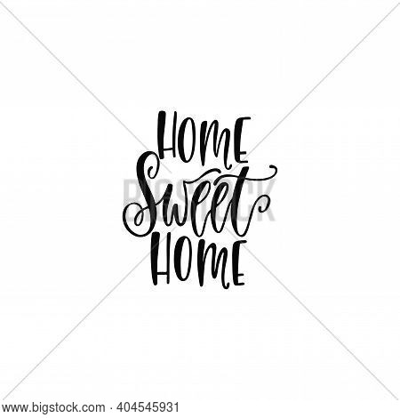 Home Sweet Home. Inspirational Quote. Modern Calligraphy Phrase. Hand Drawn Typography Design.