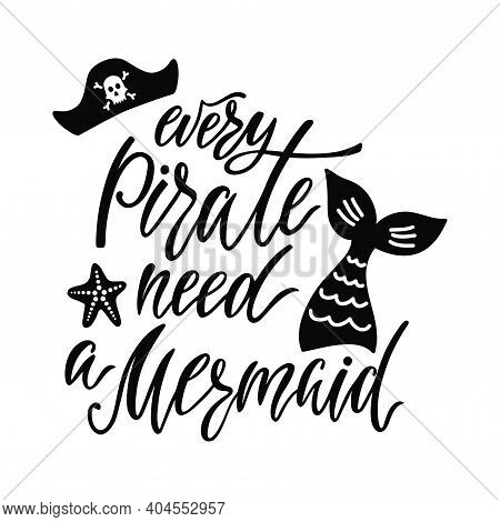 Every Salty Pirate Needs A Beautiful Mermaid. Handwritten Inspirational Quote About Summer.