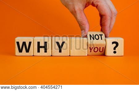 Why Not You Symbol. Businessman Turns A Cube And Changes Words Why You To Why Not. Beautiful Orange
