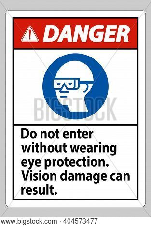 Danger Sign Do Not Enter Without Wearing Eye Protection,vision Damage Can Result
