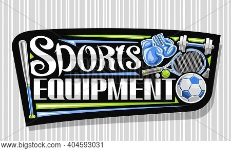 Vector Logo For Sports Equipment, Black Decorative Sign Board For Sporting Goods Store With Illustra