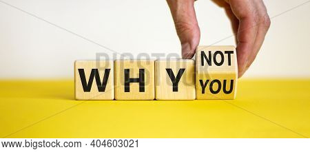 Why Not You Symbol. Businessman Turns A Cube And Changes Words Why You To Why Not. Beautiful Yellow