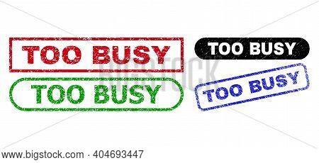 Too Busy Grunge Stamps. Flat Vector Distress Seal Stamps With Too Busy Phrase Inside Different Recta