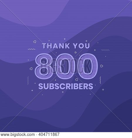 Thank You 800 Subscribers 800 Subscribers Celebration Vector Design.