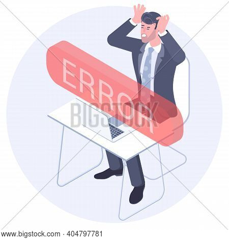 Flat Design Isometric Vector Concept Of The Error Message With Andry Annoyed Businessman Having Prob