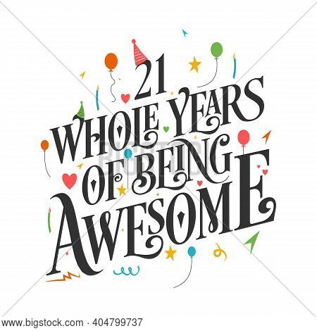21 Years Birthday And 21 Years Wedding Anniversary Typography Design, 21 Whole Years Of Being Awesom