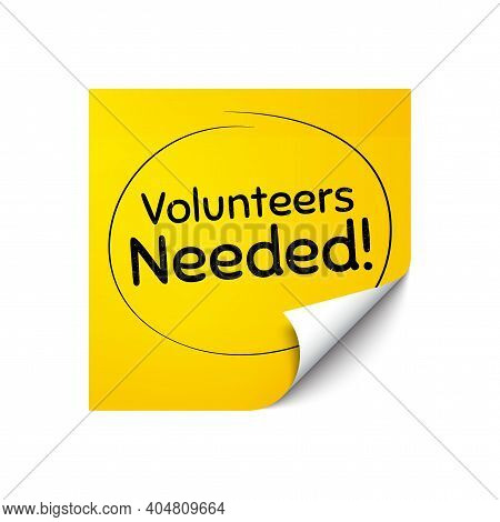 Volunteers Needed. Sticker Note With Offer Message. Volunteering Service Sign. Charity Work Symbol.