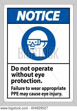 Notice Sign Do Not Operate Without Eye Protection, Failure To Wear Appropriate Ppe May Cause Eye Inj