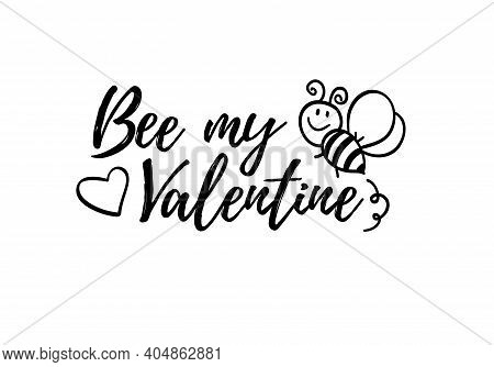 Bee My Valentine Phrase With Doodle Bee On White Background. Lettering Poster, Valentines Day Card D