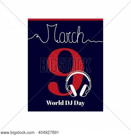 Calendar Sheet, Vector Illustration On The Theme Of World Dj Day On March 9. Decorated With A Handwr