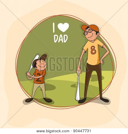 Father and Son playing baseball together and text I Love Dad, Happy Father's Day celebration concept.