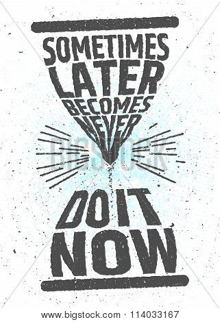 Sometimes later becomes never, do it now creative motivational inspiring quote on white background.