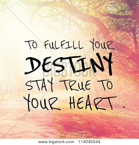 Inspirational Typographic Quote - To fulfill your destiny stay true to your heart