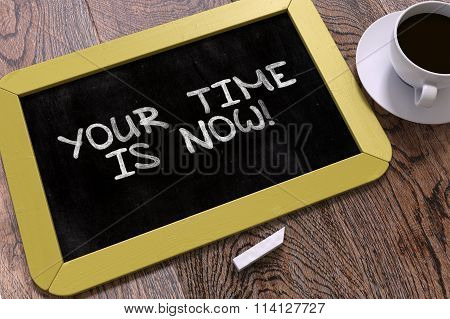 Your Time is Now - Motivation Quote on Chalkboard.