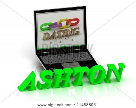 ASHTON- Name and Family bright letters near Notebook and inscription Dating on a white background
