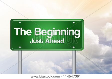 The Beginning, Just Ahead Green Road Sign, Business Concept..