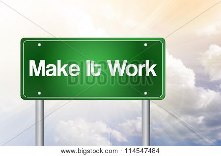 Make It Work Green Road Sign, Business Concept