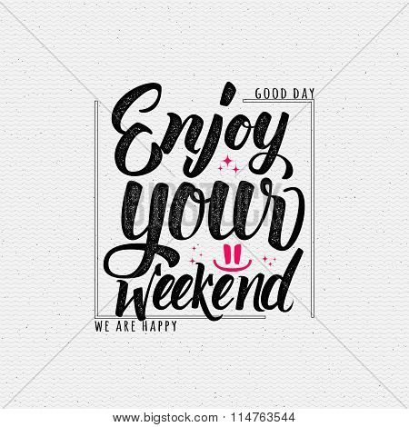 Enjoy your weekend - calligraphy typography phrase