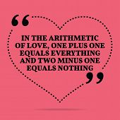 Inspirational love marriage quote. In the arithmetic of love one plus one equals everything and two minus one equals nothing. Simple trendy design. poster