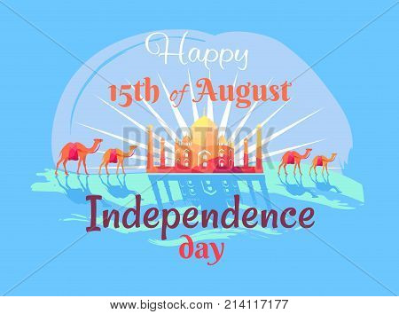 Happy 15th August Independence Day in India poster with Taj Mahal, harnessed camels and sign in italic font vector illustration on blue background.