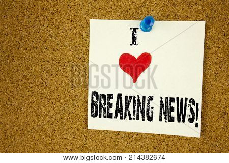 Hand Writing Text Caption Inspiration Showing I Love Breaking News Concept Meaning Newspaper Breakin