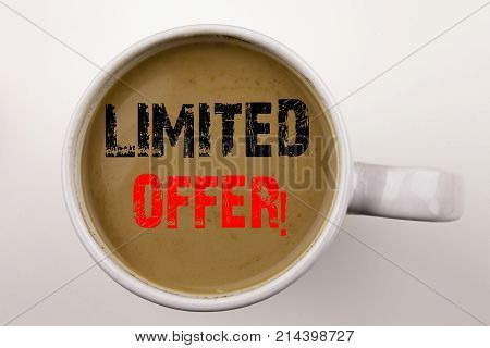 Word, Writing Limited Offer Text In Coffee In Cup Business Concept For Limited Time Sale On White Ba