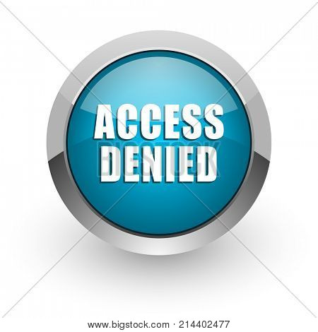 Access denied blue silver metallic chrome border web and mobile phone icon on white background with shadow