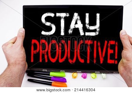 Stay Productive Text Written On Tablet, Computer In The Office With Marker, Pen, Stationery. Busines