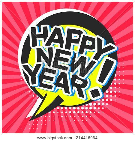 Bright contrast red comic speech bubble background with happy new year text. Outline balloon with halftone shadow and stripes in pop art style for shop and store advertising text, web design, flyer