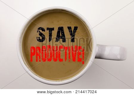 Word, Writing Stay Productive Text In Coffee In Cup Business Concept For Concentration Efficiency Pr