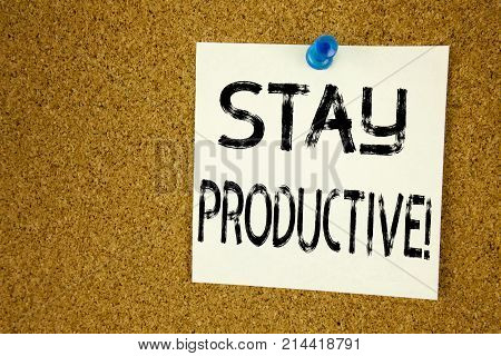 Conceptual Hand Writing Text Caption Inspiration Showing Stay Productive. Business Concept For Conce