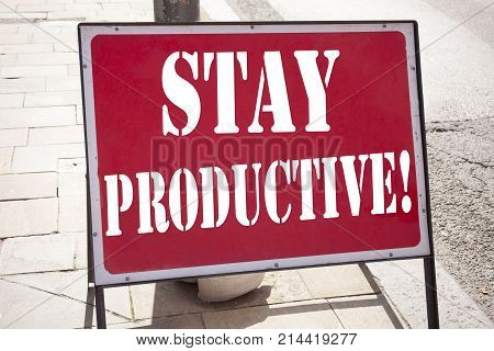Conceptual Hand Writing Text Caption Inspiration Showing Stay Productive Business Concept For Concen