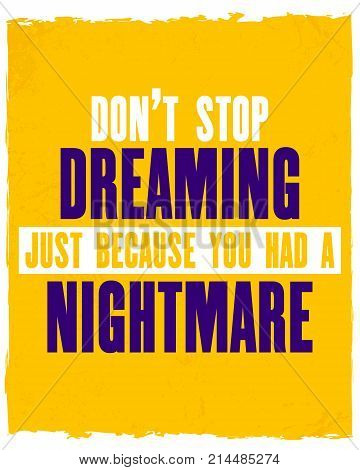 Inspiring motivation quote with text Do Not Stop Dreaming Just Because You Had a Nightmare. Vector typography poster and t-shirt design concept.