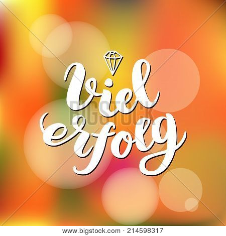 Viel Erfolg. I wish you success in German. Typographic design on colorful background. Greeting card with quote. Vector illustration.
