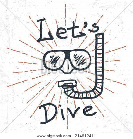 Hand Drawn Diving Mask with snorkel and lettering Lets Dive. Vector illustration