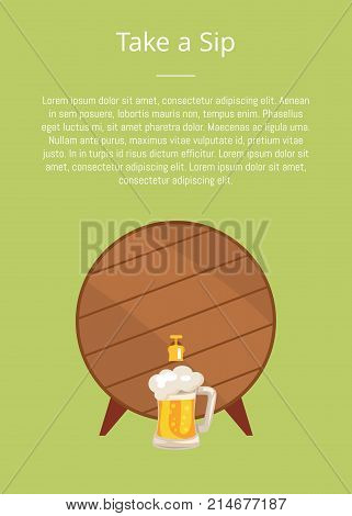 Take a sip poster depicting wooden barrel with tap and mug of beer topped by froth foam vector with text. Faucet on container with alcohol drink