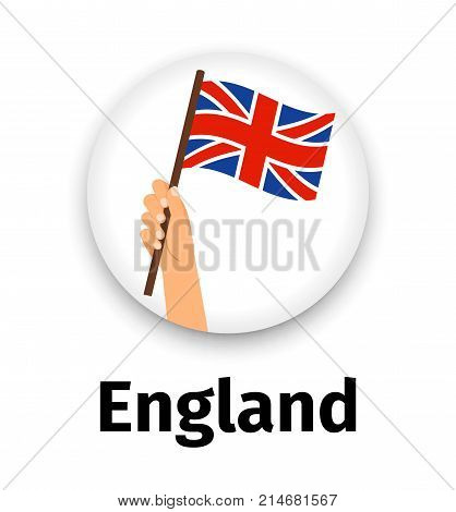 England flag in hand, round icon with shadow isolated on white. Human hand holding flag, vector illustration