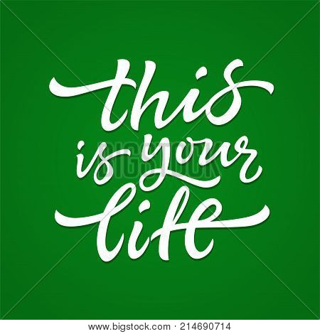 This Is Your Life - vector hand drawn brush pen lettering design image. Green background. Use this high quality calligraphy for your banners, flyers, cards. Make your own choices, live how you decide.
