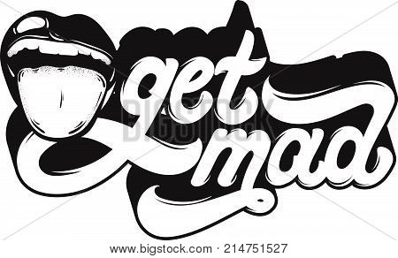 Get mad. Hand drawn illustration of open mouth with tongue. Vector handwritten lettering. Template for card poster banner. print for t-shirt.