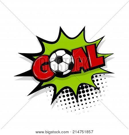 Goal football sport, soccer ball. Comic text speech bubble balloon. Pop art style wow banner message. Comics book font sound phrase template. Halftone dot vector illustration funny colored design.