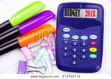 Writing Word Budget 2018 Text In The Office With Surroundings Such As Marker, Pen Writing On Calcula