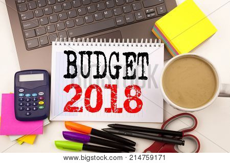 Word Writing Budget 2018 In The Office With Surroundings Such As Laptop, Marker, Pen, Stationery, Co