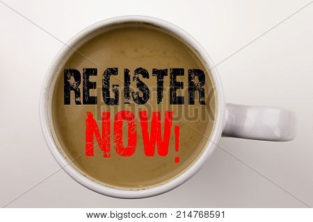 Word, Writing Register Now Text In Coffee In Cup. Business Concept For Internet Registration Subscri