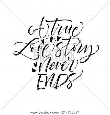 A true love story never ends phrase. Romantic lettering. Ink illustration. Modern brush calligraphy. Isolated on white background.