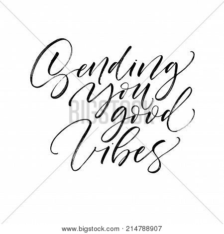 Sending you good vibes phrase. Romantic lettering. Ink illustration. Modern brush calligraphy. Isolated on white background.