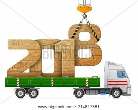 Crane loads New Year 2018 of wood. Big wooden year number in back of truck. Best vector image for new years day christmas transportation winter holiday new years eve trucking silvester etc