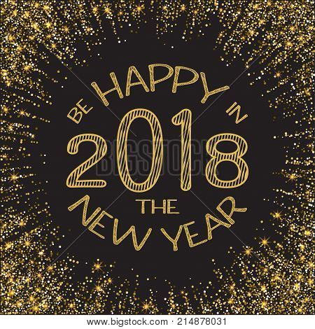 Happy new year 2018. Gold glitter New Year. Gold background for flyer, poster, sign, banner, web, header. Abstract golden background for text, type quote