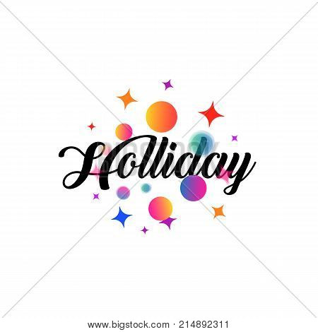 White holiday card or logo with lettering in a calligraphic style with the inscription Holliday. Welcoming emblem text is surrounded by simples, focus and defocus balls, dots, asterisks