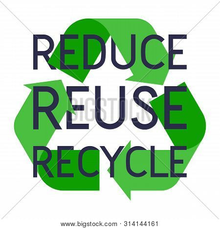 Recycle Sign With Reduce Reuse Recycle Slogan Vector Illustration. Ecology Awareness Icon.